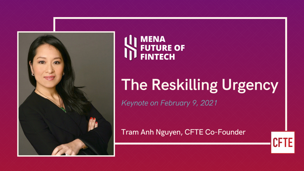 CFTE's co-founder, Tram Anh Nguyen  speaks about the 'Reskilling Urgency' at the MENA Future of Fintech Event